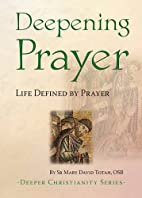 Deepening Prayer : Life Defined by Prayer by…