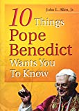Allen, John L.: 10 Things Pope Benedict Wants You to Know