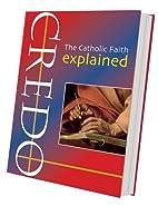 Credo: The Catholic Faith Explained by…