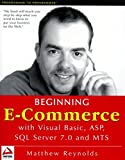 Reynolds, Matthew: Beginning E-Commerce with Visual Basic, ASP, SQL Server 7.0 and MTS