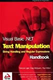Paul Wilton: Visual Basic .NET Text Manipulation Handbook: String Handling and Regular Expressions
