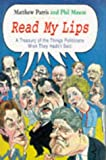Parris, Matthew: Read My Lips: A Treasury of the Things Politicians Wish They Hadn't Said