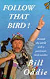 Oddie, Bill: Follow That Bird: Around the World With a Passionate Bird Watcher
