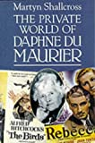 Shallcross, Martyn: The Private World of Daphne Du Maurier