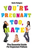 Rodgers, Gavin: You're Pregnant Too, Mate!: The Essential Guide for Expectant Fathers