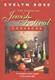 Rose, Evelyn: The Essential Jewish Festival Cookbook: A Complete Culinary Guide