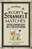 Griffiths, John: Rugby's Strangest Matches: Extraordinary but True Stories from over a Century of Rugby