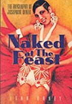 Naked at the Feast: A Biography of Josephine…