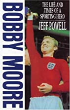 Bobby Moore: The Life and Times of a…