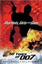 Martinis, Girls and Guns: 50 Years of 007 by…