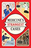 O'Donnell, Michael: Medicine's Strangest Cases: Extraordinary but True Incidents from over Five Centuries of Medical History