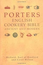 Porters English Cookery Bible: Ancient and…