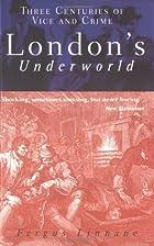 London's Underworld: Three Centuries of Vice…