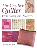 Brown, Pauline: The Creative Quilter: Techniques & Projects