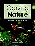 Haynes, Stephen: Carving Nature: Wildlife Studies in Wood