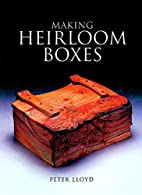 Making Heirloom Boxes by Peter Lloyd