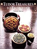 Warner, Pamela: Tudor Treasures to Embroider