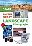 Weston, Chris: Start Taking Great Landscape Photographs