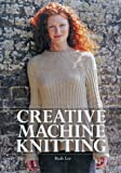 Lee, Ruth: Creative Machine Knitting