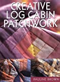 Brown, Pauline: Creative Log Cabin Patchwork