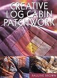 Brown, Pauline: Creative Log Cabin Patchwork