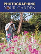 Photographing Your Garden by Gail Harland