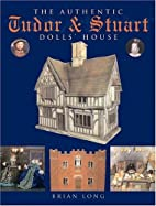 The Authentic Tudor & Stuart Dolls' House by…