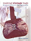 Brennan, Emma: Making Vintage Bags: 20 Original Sewing Patterns for Vintage Bags And Purses