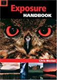 Weston, Chris: Exposure Handbook (Handbook Series)