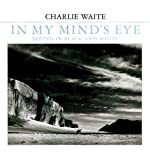 Waite, Charlie: In My Mind's Eye: Seeing in Black and White