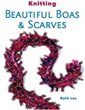 Lee, Ruth: Knitting Beautiful Boas & Scarves