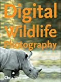 Weston, Chris: Digital Wildlife Photography