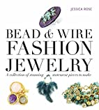 Bead & Wire Fashion Jewelry: A Collection of…