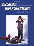 Successful Rifle Shooting: With Small-Bore…