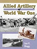 Hogg, Ian V.: Allied Artillery of World War One