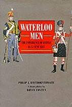 Waterloo Men by Philip J. Haythornthwaite