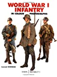 Mirouze, Laurent: World War 1 Infantry: In Colour Photographs