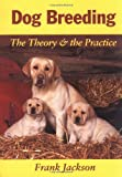 Jackson, Frank: Dog Breeding: The Theory & the Practice