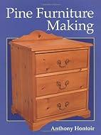 Pine Furniture Making by Anthony Hontoir