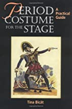 Period Costume for the Stage: A Practical…