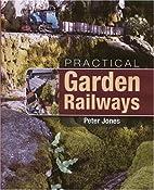 Practical Garden Railways by Peter Jones
