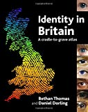 Dorling, Daniel: Identity in Britain: A Cradle-to-Grave Atlas