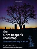 Shaw, Mary: The Grim Reaper's Road Map: An Atlas of Mortality in Britain (Health and Society Series)