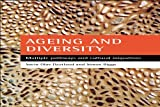 Biggs, Simon: Ageing And Diversity: Multiple Pathways And Cultural Migrations