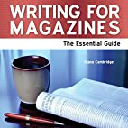 Writing For Magazines : the Essential Guide…
