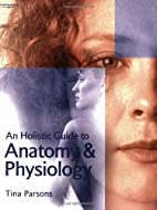 An Holistic Guide to Anatomy & Physiology…