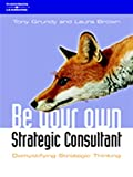 Grundy, Tony: Be Your Own Strategy Consultant: Demystifying Strategic Thinking