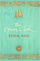 The Opium Clerk by Kunal Basu