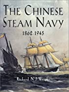 The Chinese Steam Navy 1862-1945 by Richard…