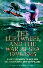 The Luftwaffe and the War at Sea 1939-1945:…